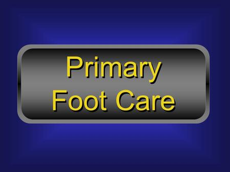 Primary Foot Care Primary Foot Care. Common Nail Problems.