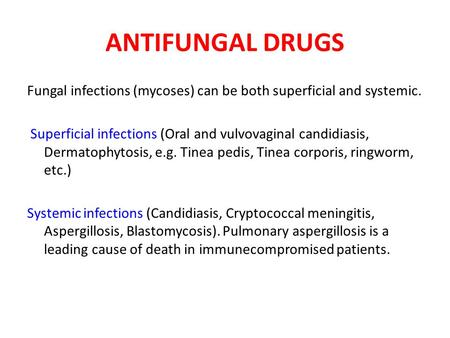 ANTIFUNGAL DRUGS Fungal infections (mycoses) can be both superficial and systemic. Superficial infections (Oral and vulvovaginal candidiasis, Dermatophytosis,