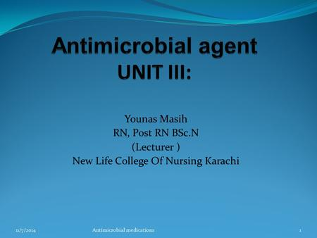Younas Masih RN, Post RN BSc.N (Lecturer ) New Life College Of Nursing Karachi 11/7/20141Antimicrobial medications.