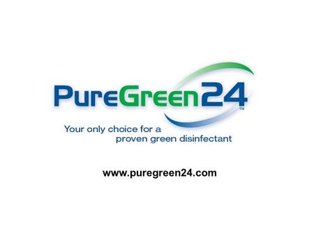 Www.puregreen24.com. 2 Topics Your only choice for a green disinfectant Technology What Makes PureGreen24 Green? PureGreen24 vs. Toxic Disinfectants Product.