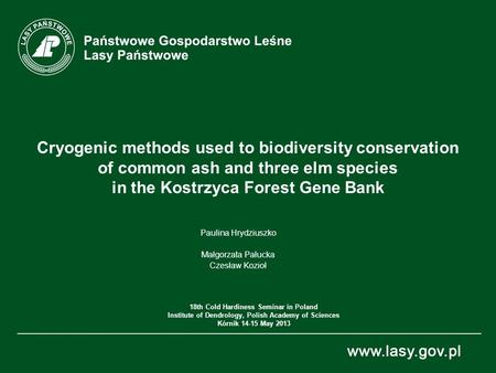Cryogenic methods used to biodiversity conservation of common ash and three elm species in the Kostrzyca Forest Gene Bank Paulina Hrydziuszko Małgorzata.