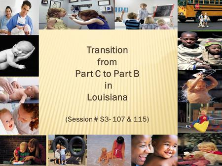 Transition from Part C to Part B in Louisiana (Session # S3- 107 & 115)