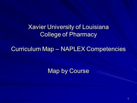 1 Xavier University of Louisiana College of Pharmacy Curriculum Map – NAPLEX Competencies Map by Course.