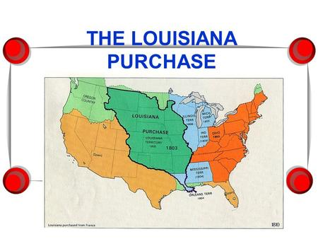 THE LOUISIANA PURCHASE. I. French Louisiana A.In 1800, France's emperor Napoleon Bonaparte, caused fear across Europe. 1. As he conquered neighboring.