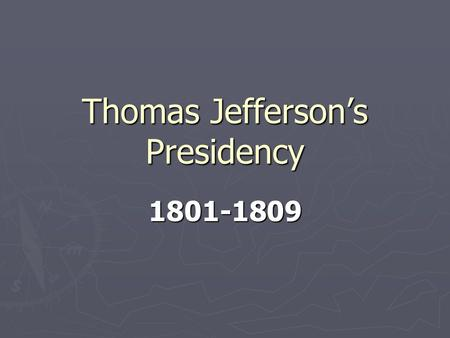 Thomas Jefferson's Presidency 1801-1809. The Beginning ► March 4, 1801  Thomas Jefferson is the first President inaugurated in the new capital city of.