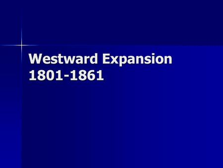 Westward Expansion 1801-1861.