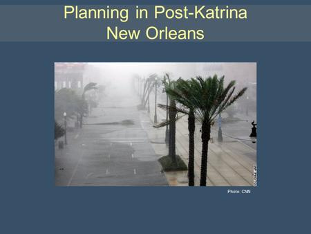 Planning in Post-Katrina New Orleans Photo: CNN. Hurricane Katrina Photo: NOAA Stephen D. Villavaso, FAICP.