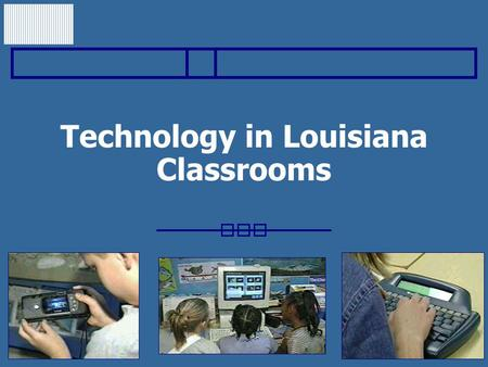Technology in Louisiana Classrooms. Louisiana Center for Educational Technology Professional development in technology for: Classroom teachers Administrators.