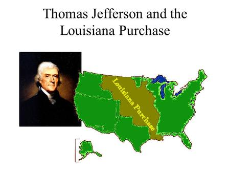 Thomas Jefferson and the Louisiana Purchase. Changing Presidents Jefferson was a democratic-republican. He rejected most federalist ideas and turned the.