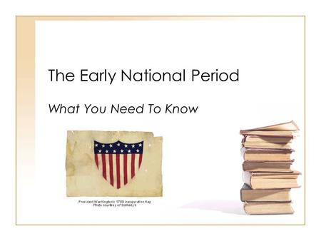 The Early National Period What You Need To Know. The Early National Period The new American republic prior to the Civil War experienced dramatic territorial.