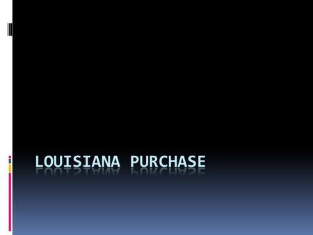 The Presidency of Jefferson Louisiana Purchase On October 20, 1803 the Senate approved the Louisiana Purchase agreement About doubled the size of the.