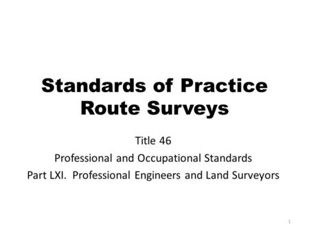 Standards of Practice Route Surveys Title 46 Professional and Occupational Standards Part LXI. Professional Engineers and Land Surveyors 1.