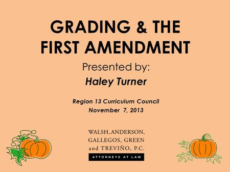 GRADING & THE FIRST AMENDMENT Presented by: Haley Turner Region 13 Curriculum Council November 7, 2013.