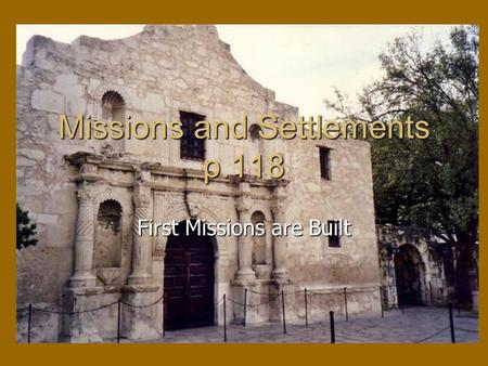 Missions and Settlements p.118 First Missions are Built.