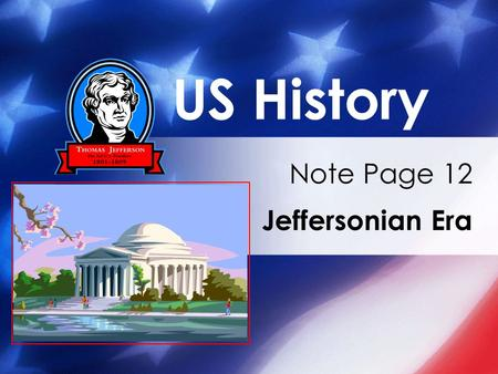 US History Note Page 12 Jeffersonian Era. ELECTION OF 1800 -Jefferson and Aaron Burr tie for President (candidacy) -both are Democratic-Republicans -Tie.