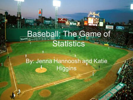 Baseball: The Game of Statistics By: Jenna Hannoosh and Katie Higgins.