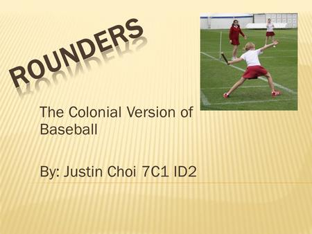 The Colonial Version of Baseball By: Justin Choi 7C1 ID2.