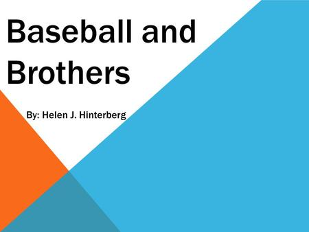 Baseball and Brothers By: Helen J. Hinterberg.