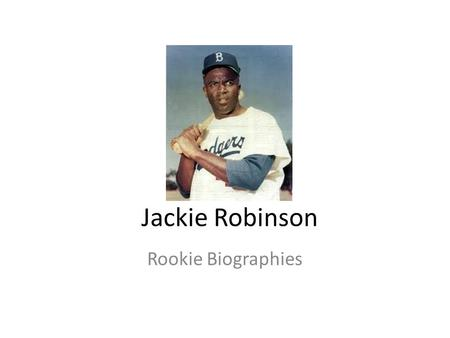Jackie Robinson Rookie Biographies. Jack Roosevelt Robinson did love to play baseball. He was so good that he became a Hall of Fame baseball player. He.