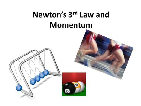 Newton's 3 rd Law and Momentum. Newton's 3 rd Law When one object exerts a force on a second object, the second object exerts a force on the first that.