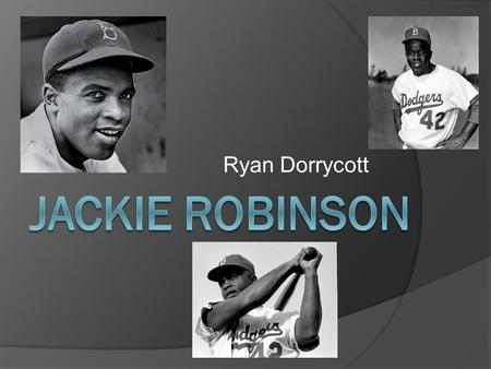 Ryan Dorrycott. Why Jackie Robinson is the most influential personality is US historyWhy Jackie Robinson is the most influential personality is US history.