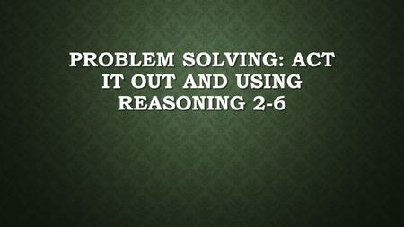 Problem solving: act it out and using reasoning 2-6