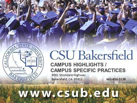 CAMPUS HIGHLIGHTS / CAMPUS SPECIFIC PRACTICES 9001 Stockdale Highway Bakersfield, CA 93311661-654-3138.