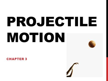 Projectile Motion Chapter 3.