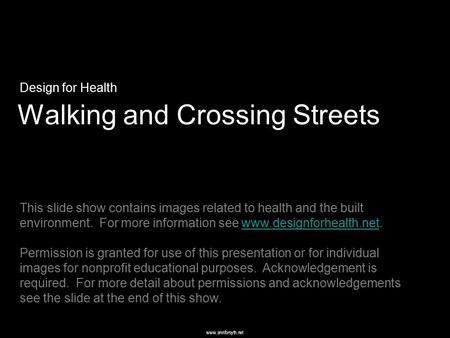 Www.annforsyth.net Walking and Crossing Streets Design for Health This slide show contains images related to health and the built environment. For more.