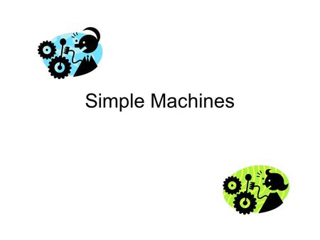 Simple Machines Machine – a tool that helps us do work Machines help us by: 1.Changing the amount of force on an object. 2. Changing the direction of.