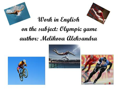 Work in English on the subject: Olympic game author: Melikova Aleksandra.