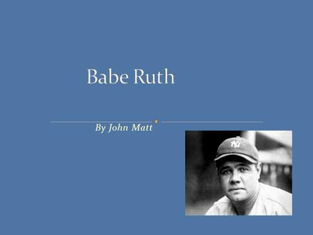 By John Matt. Babe was the first player to hit sixty homeruns in one season. Babe's record for hitting sixty homeruns in one season stood for 34 years.