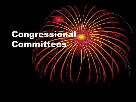 Congressional Committees. Standing committees Select committees Joint Committees Conference Committees.
