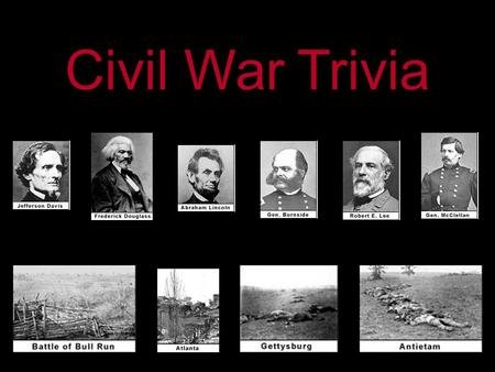 Civil War Trivia. Question 1 Question 2 Question 3 Question 4 Question 5.