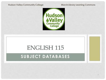 1 SUBJECT DATABASES ENGLISH 115 Hudson Valley Community College Marvin Library Learning Commons.
