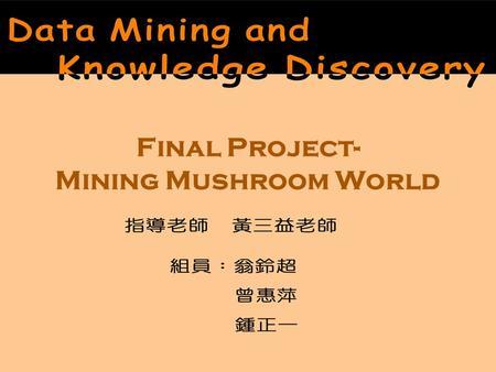Final Project Mining Mushroom World Agenda Motivation And Background Determine The Data Set