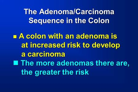 The Adenoma/Carcinoma Sequence in the Colon
