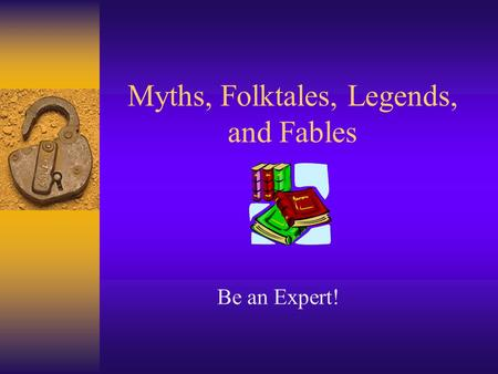 Myths, Folktales, Legends, and Fables Be an Expert!