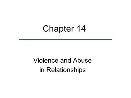 Chapter 14 Violence and Abuse in Relationships. Chapter Outline Types and Incidence of Abuse Explanations for Violence/Abuse in Relationships Abuse in.