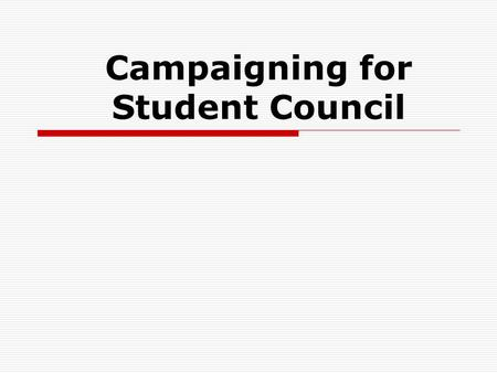 Campaigning for Student Council. Step 1: Connect to the Student Body  Come up with a catchy, creative slogan that will help your peers remember you 