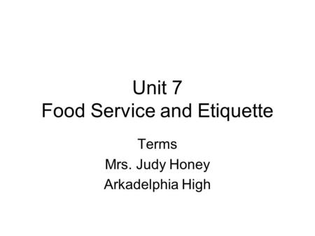 Unit 7 Food Service and Etiquette Terms Mrs. Judy Honey Arkadelphia High.