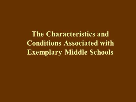 The Characteristics and Conditions Associated with Exemplary Middle Schools.