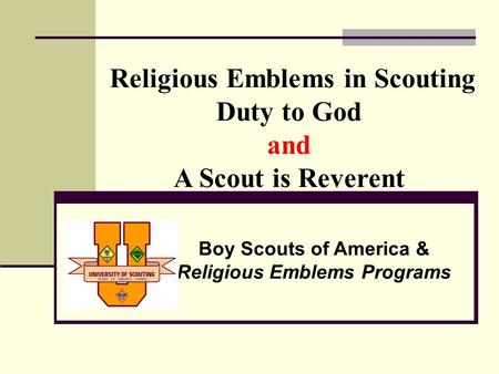Religious Emblems in Scouting Duty to God and A Scout is Reverent Boy Scouts of America & Religious Emblems Programs.