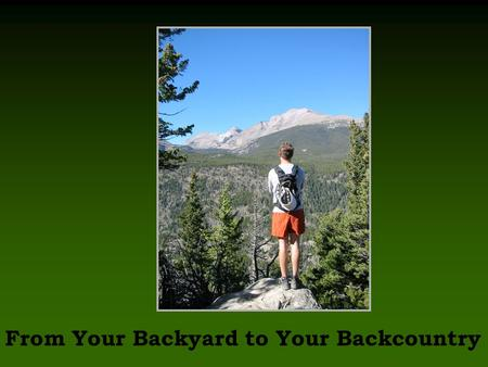 LNT From Your Backyard to Your Backcountry LNT Troop Training on.