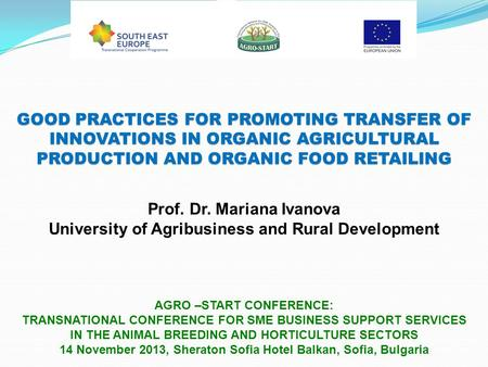 GOOD PRACTICES FOR PROMOTING TRANSFER OF INNOVATIONS IN ORGANIC AGRICULTURAL PRODUCTION AND ORGANIC FOOD RETAILING AGRO –START CONFERENCE: TRANSNATIONAL.