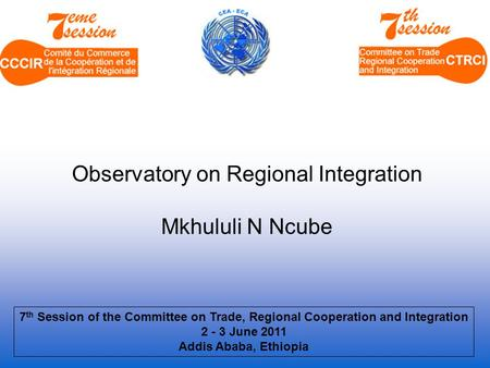 7 th Session of the Committee on Trade, Regional Cooperation and Integration 2 - 3 June 2011 Addis Ababa, Ethiopia Observatory on Regional Integration.