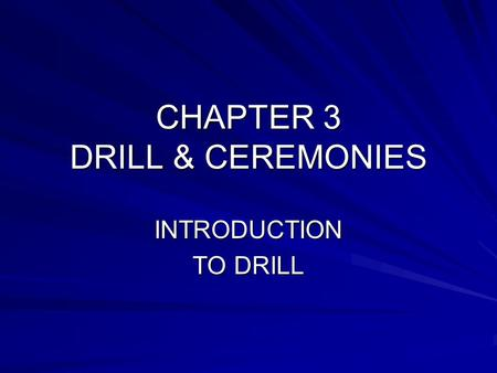 CHAPTER 3 DRILL & CEREMONIES INTRODUCTION TO DRILL.