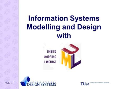 7M701 1 Information Systems Modelling and Design with.