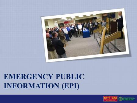EMERGENCY PUBLIC INFORMATION (EPI). Emergency Public Information (EPI) EPI requires Coordination between site emergency management and public information.
