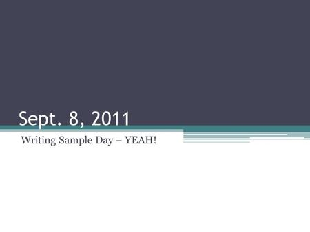 Sept. 8, 2011 Writing Sample Day – YEAH!. 1. Narrative Telling a story or narrating to your audience It can be very effective, especially when speaking.